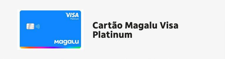 Cartão de crédito Magalu Visa Platinum: ZERO anuidade e com Cashback, como solicitar