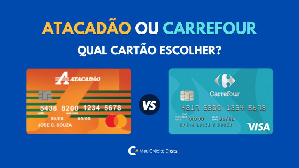 Cartão Atacadão ou Cartão Carrefour – Fonte: Meu Crédito Digital